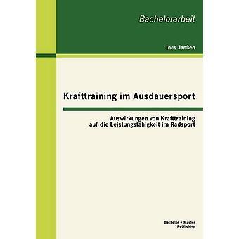 Krafttraining im Ausdauersport Auswirkungen von Krafttraining auf die Leistungsfhigkeit im Radsport by Janen & Ines