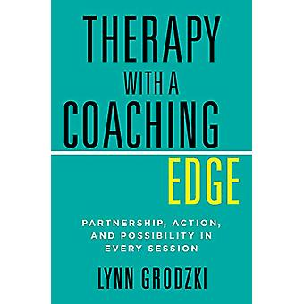 Therapy with a Coaching Edge - Partnership - Action - and Possibility