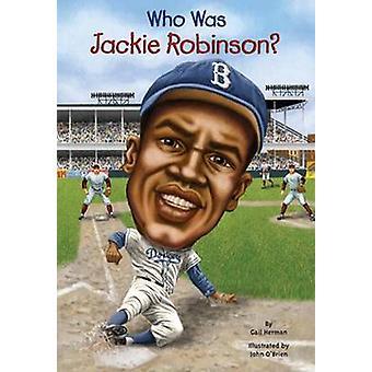 Who Was Jackie Robinson? by Gail Herman - John O'Brien - 978060615364