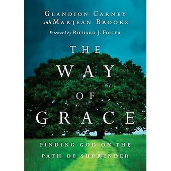 The Way of Grace - Finding God on the Path of Surrender by Glandion Ca