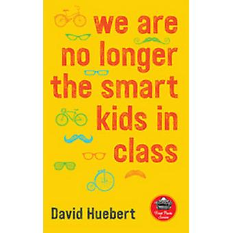 We are No Longer the Smart Kids in Class by David Huebert - 978155071
