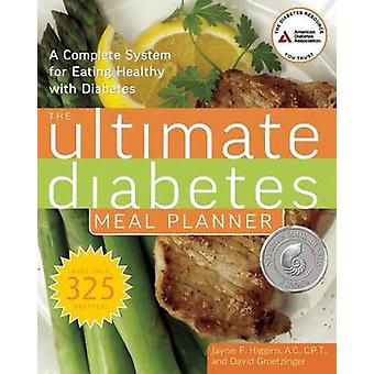 The Ultimate Diabetes Meal Planner - A Complete System for Eating Heal
