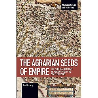 The Agrarian Seeds of Empire - The Political Economy of Agriculture in