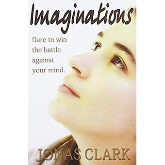 Imaginations - Dare to Win the Battle Against Your Mind. by Jonas Clar