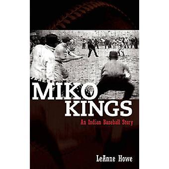 Miko Kings - An Indian Baseball Story by Leanne Howe - 9781879960787 B