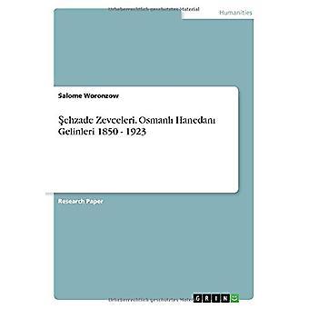 Sehzade Zevceleri. Osmanli Hanedani Gelinleri 1850 - 1923 by Salome W