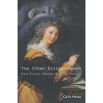 The Other Enlightenment - How French Women Became Modern by Carla Hess