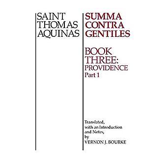 Summa Contra Gentiles: Providence Bk. 3, Pt. 1 (Summa Contra Gentiles)