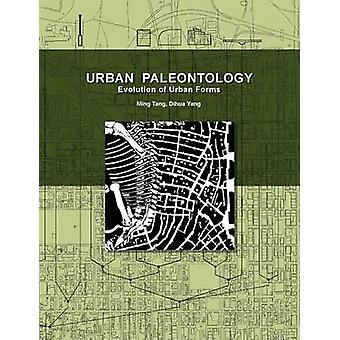 Urban Paleontology Evolution of Urban Forms by Tang & Ming