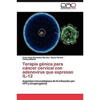 Terapia Genica Para Cancer Cervical Con Adenovirus Que Expresan Il12 by Bermudez Morales Victor Hugo