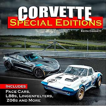 Corvette Special Editions  Includes Pace Cars L88s Callaways Lingenfelters Z06s and More by Keith Cornett