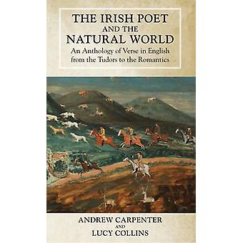 The Irish Poet and the Natural World by Edited by Andrew Carpenter & Edited by Lucy Collins