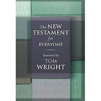 The New Testament for Everyone With New Introductions Maps and Glossary of Key Words by Wright & Tom
