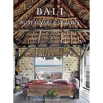 Bali Sustainable Visions by Photographs by Isabella Ginanneschi & Text by Duncan Murray Kirk