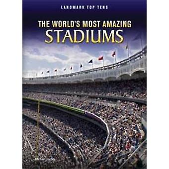 The Worlds Most Amazing Stadiums by Michael Hurley