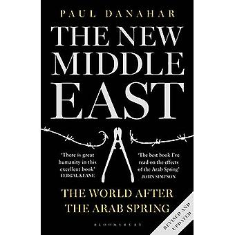 The New Middle East  The World After the Arab Spring by Paul Danahar