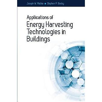 Applications of Energy Harvesting Technologies in Buildings by Matiko & Joseph W.Beeby & Stephen P.