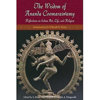 Wisdom Of Ananda Coomaraswamy: Reflections on Indian Art, Life, and Religion