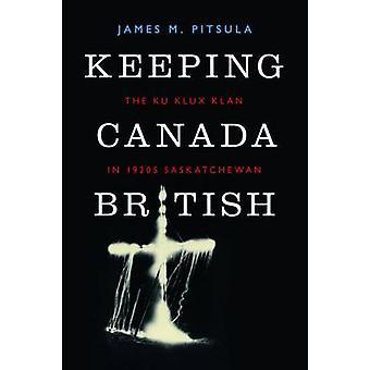 Keeping Canada British by James M. Pitsula - 9780774824903 Book