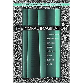 Moral Imagination How Literature and Films Can Stimulate Ethical Reflection in the Business World von Williams & Oliver F.