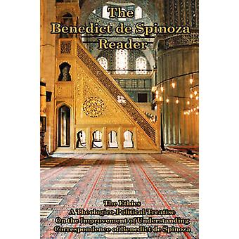 The Benedict de Spinoza Reader The Ethics a TheologicoPolitical Treatise on the Improvement of Understanding Correspondence of Benedict de Spinoz by de Spinoza & Benedict