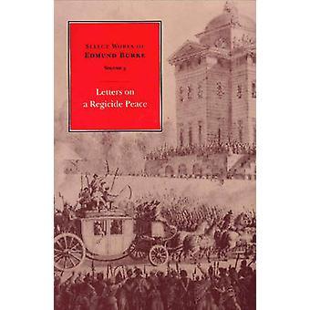 Select Works of Edmund Burke - Volume 3 - Letters on a Regicide Peace