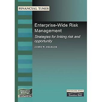 EnterpriseWide Risk Management Strategies for Linking Risk and Opportunity by Deloach & James