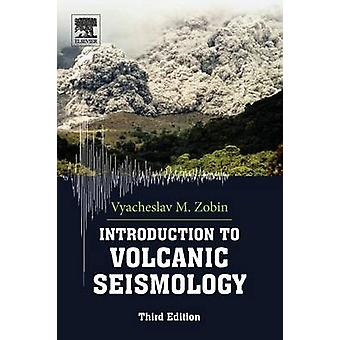 Introduction to Volcanic Seismology by Zobin & Vyacheslav