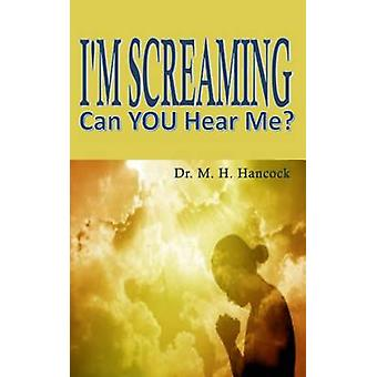 Im Screaming Can you Hear Me by Hancock & Dr. M. H.