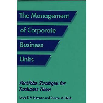 The Management of Corporate Business Units Portfolio Strategies for Turbulent Times by Deck & Steven