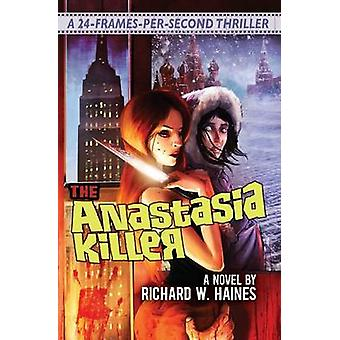 The Anastasia Killer by Haines & Richard W.