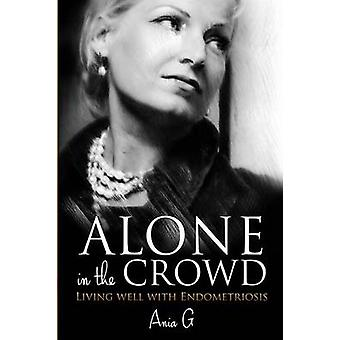 Alone in the Crowd  Living Well with Endometriosis by G & Ania