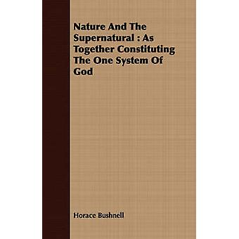Nature And The Supernatural  As Together Constituting The One System Of God by Bushnell & Horace