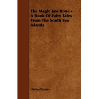 The Magic Jaw Bone  A Book of Fairy Tales from the South Sea Islands by James & Hartwell
