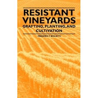 Resistant Vineyeards  Grafting Planting and Cultivation by Bioletti & Frederic T.