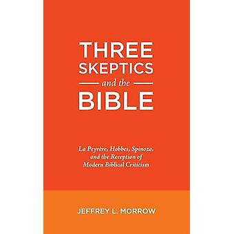 Three Skeptics and the Bible by Morrow & Jeffrey L.