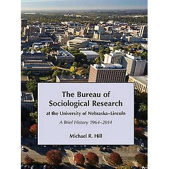 The Bureau of Sociological Research at the University of NebraskaLincoln by Hill & Michael
