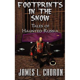 Footprints in the Snow True Stories of Haunted Russia by Choron & James L.