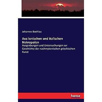 Aus ionischen und italischen NekropolenAusgrabungen und Untersuchungen zur Geschichte der nachmykenischen griechischen Kunst by Boehlau & Johannes