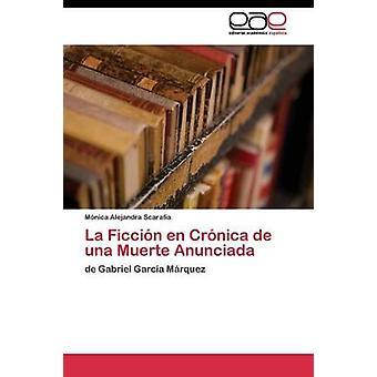 La Ficcin en Crnica de una Muerte Anunciada by Scarafa Mnica Alejandra