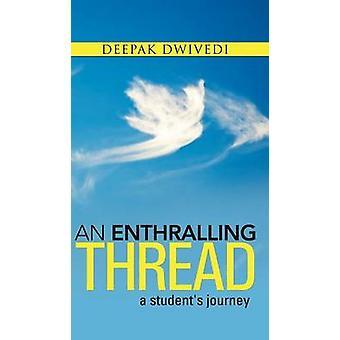 An Enthralling Thread A Students Journey by Dwivedi & Deepak