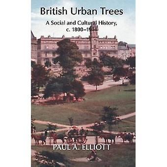 British Urban Trees A Social and Cultural History c. 18001914. by Elliott & Paul A.