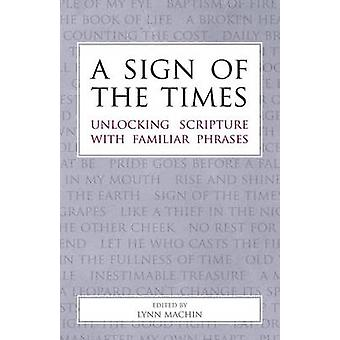 A Sign of the Times Unlocking Scripture with Familiar Phrases by Machin & Lynn