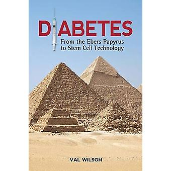 Diabetes From the Ebers Papyrus to Stem Cell Technology by Wilson & Val
