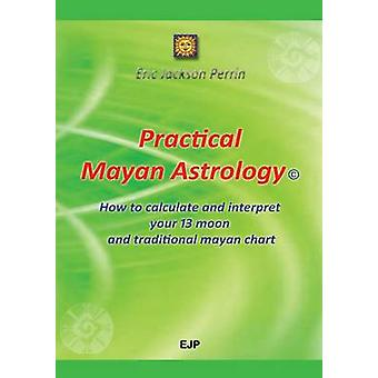 Practical Mayan Astrology by Perrin & Eric Jackson
