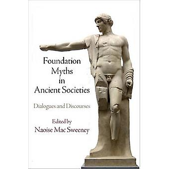 Foundation Myths in Ancient Societies - Dialogues and Discourses by Na