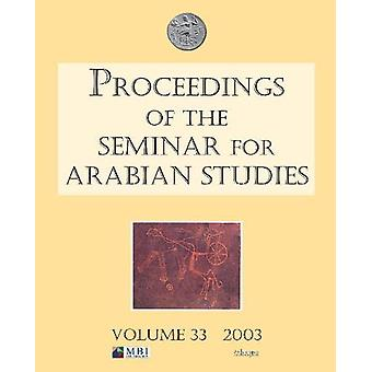 Proceedings of the Seminar for Arabian Studies Volume 33 2003 by M.C.