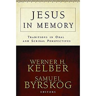 Jesus in Memory - Traditions in Oral and Scribal Perspectives by Werne
