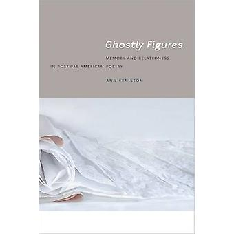 Ghostly Figures - Memory and Belatedness in Postwar American Poetry by