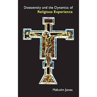Dostoevsky and the Dynamics of Religious Experience by Malcolm Jones